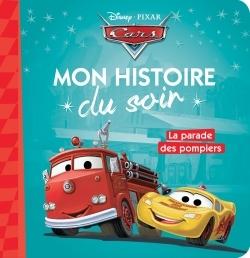 LA PARADE DES POMPIERS, CARS, MON HISTOIRE DU SOIR