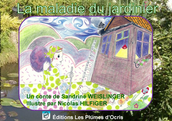 LA MALADIE DU JARDINIER - CONTE ILLUSTRE - SANDRINE WEISLINGER