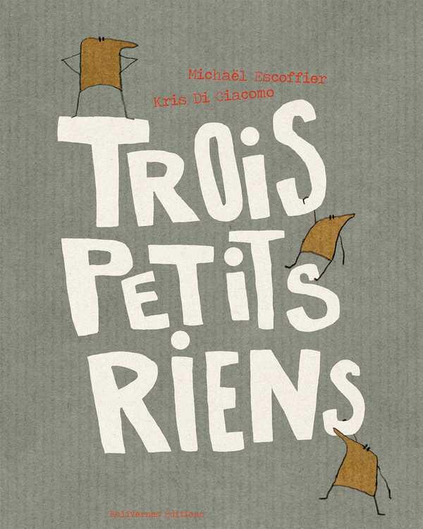 TROIS PETITS RIENS