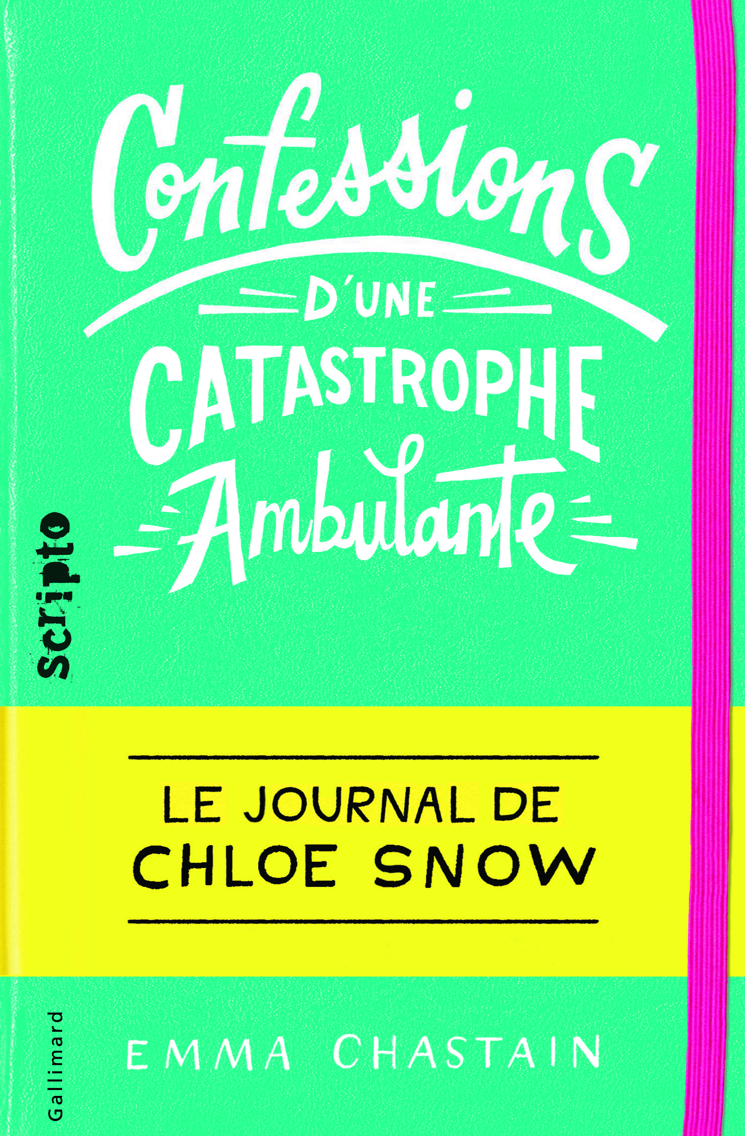 LE JOURNAL DE CHLOE SNOW - CONFESSIONS D'UNE CATASTROPHE AMBULANTE