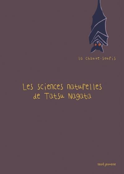LES SCIENCES NATURELLES DE TATSU NAGATA - LA CHAUVE-SOURIS