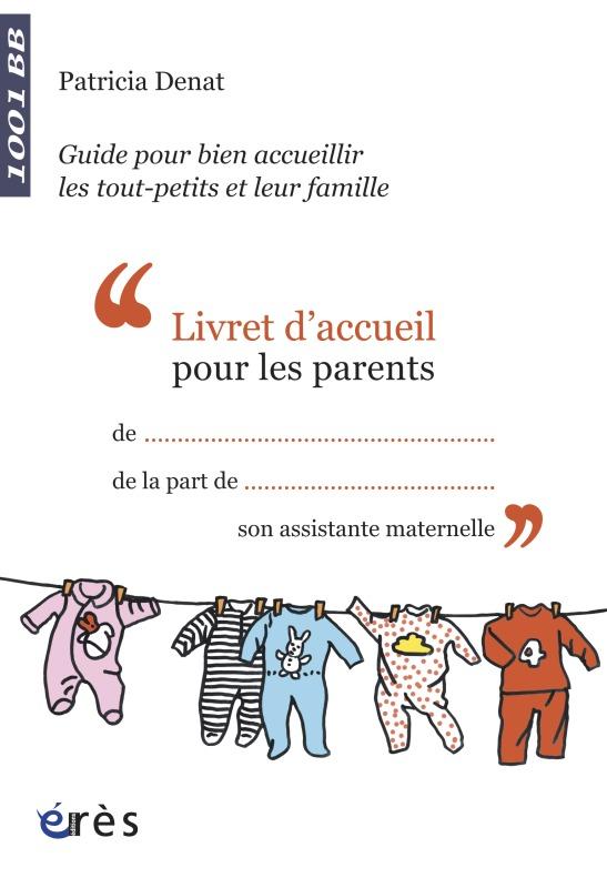 1001 BB - LIVRET D'ACCUEIL POUR LES PARENTS GUIDE POUR BIEN ACCUEILLIR TOUT-PETI