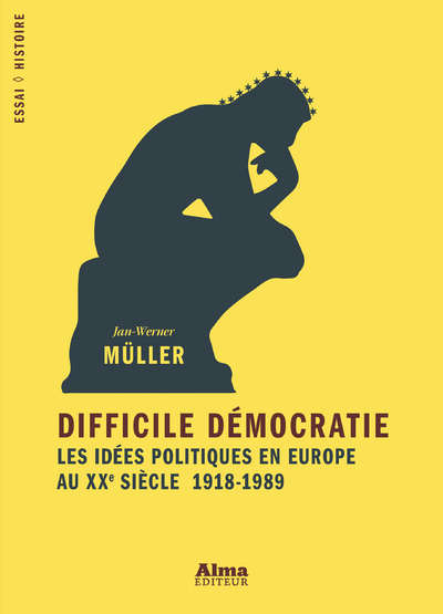 DIFFICILE DEMOCRATIE - LES IDEES POLITIQUES EN EUROPE AU XXE SIECLE 1918-1989