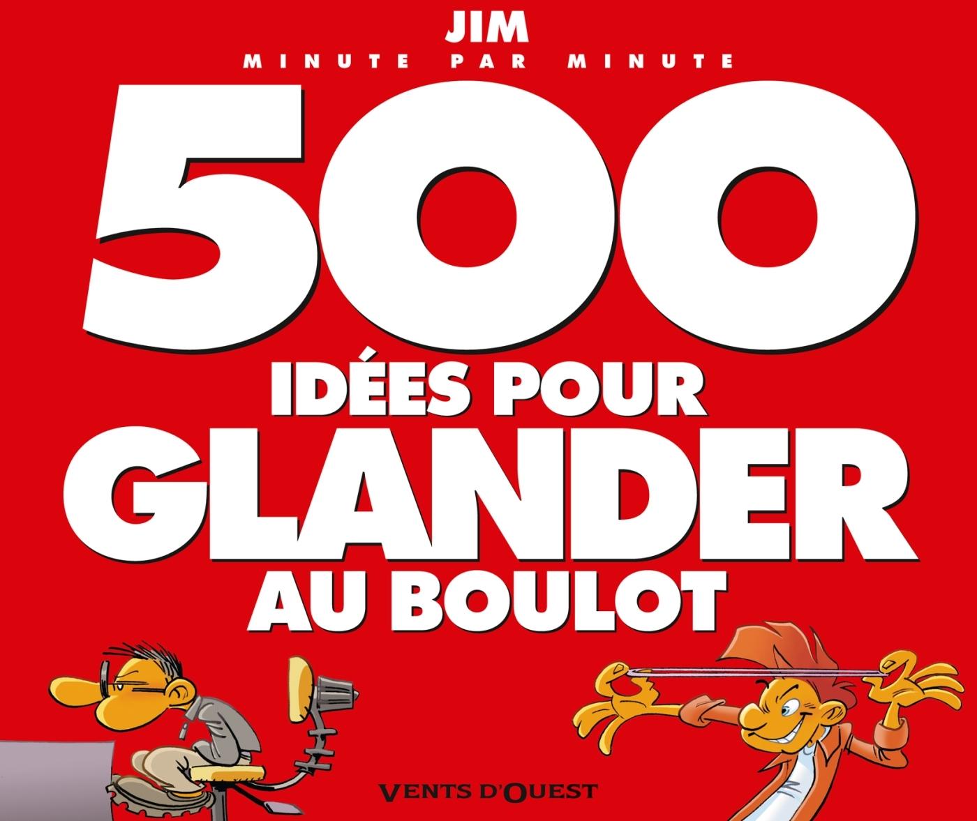 500 IDEES POUR GLANDER AU BOULOT NE