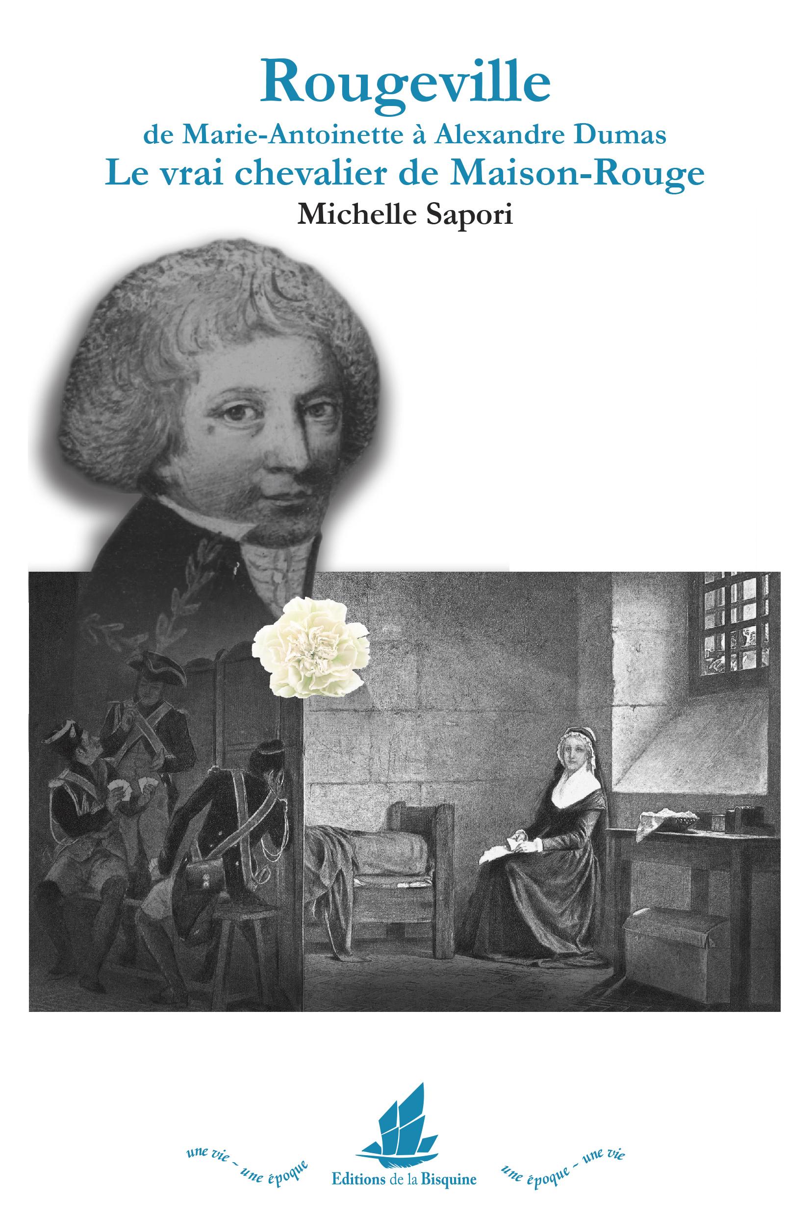 ROUGEVILLE DE MARIE-ANTOINETTE A ALEXANDRE DUMAS. LE VRAI CHEVALIER DE MAISON-ROUGE