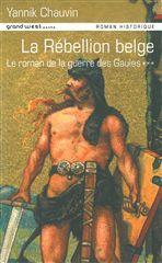 LA REBELLION BELGE (ROMAN DE LA GUERRE DES GAULES T3)