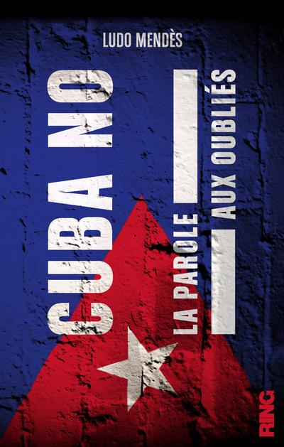 CUBA NO : LA PAROLE AUX OUBLIES
