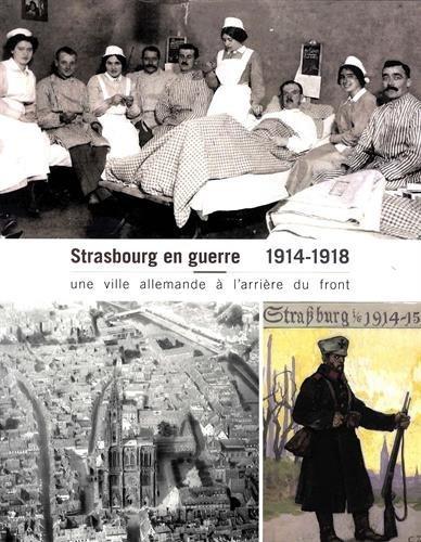 1914-1918 : STRASBOURG EN GUERRE - UNE VILLE ALLEMANDE A L'ARRIERE DU FRONT