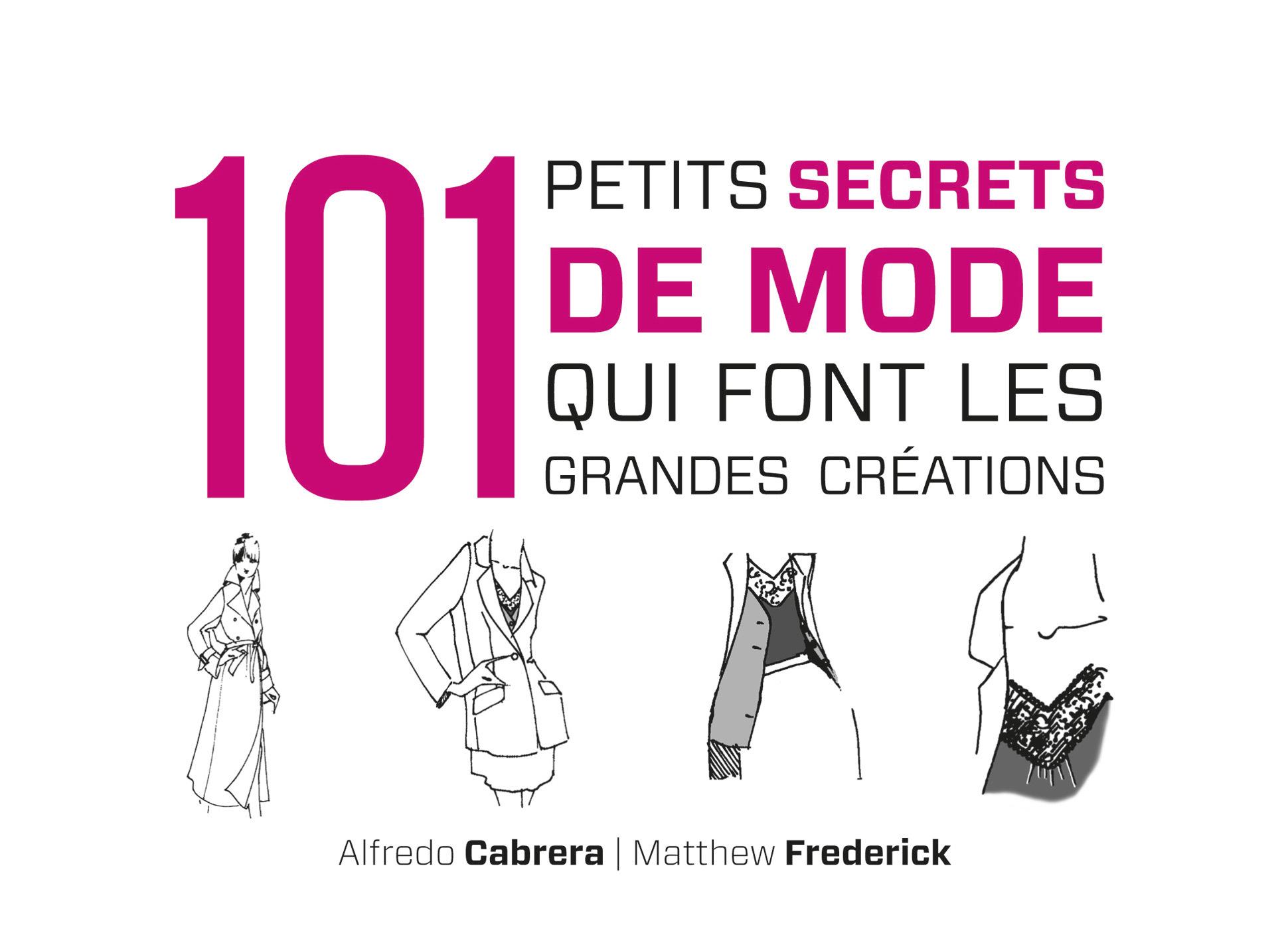 101 PETITS SECRETS DE MODE QUI FONT LES GRANDES CREATIONS