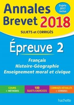 ANNALES BREVET 2018 FRANCAIS, HISTOIRE ET GEOGRAPHIE, ENSEIGNEMENT MORAL ET CIVIQUE 3E