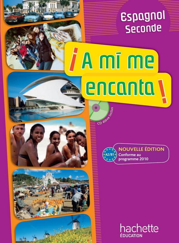 A MI ME ENCANTA 2DE - ESPAGNOL - LIVRE DE L'ELEVE AVEC CD AUDIO INCLUS - NOUVELLE EDITION 2010