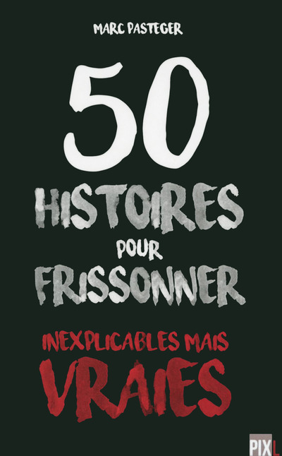 50 HISTOIRES POUR FRISSONNER - INEXPLICABLES MAIS VRAIES