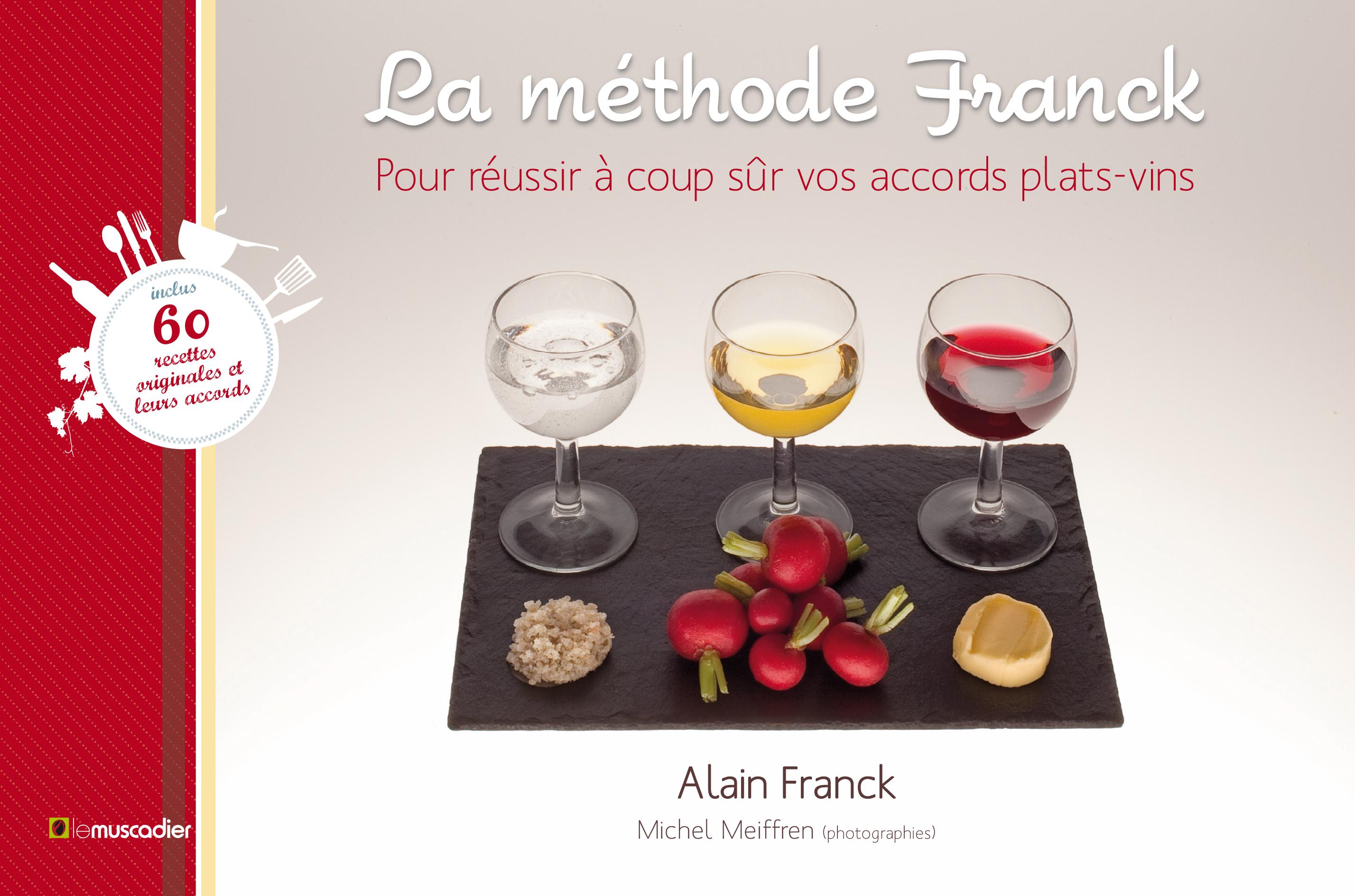LA METHODE FRANCK. POUR REUSSIR A COUP SUR VOS ACCORD PLATS-VINS