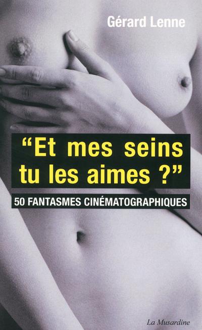 """""""ET MES SEINS  TU LES AIMES?"""" 50 FANTASMES CINEMATOGRAPHIQUES"""