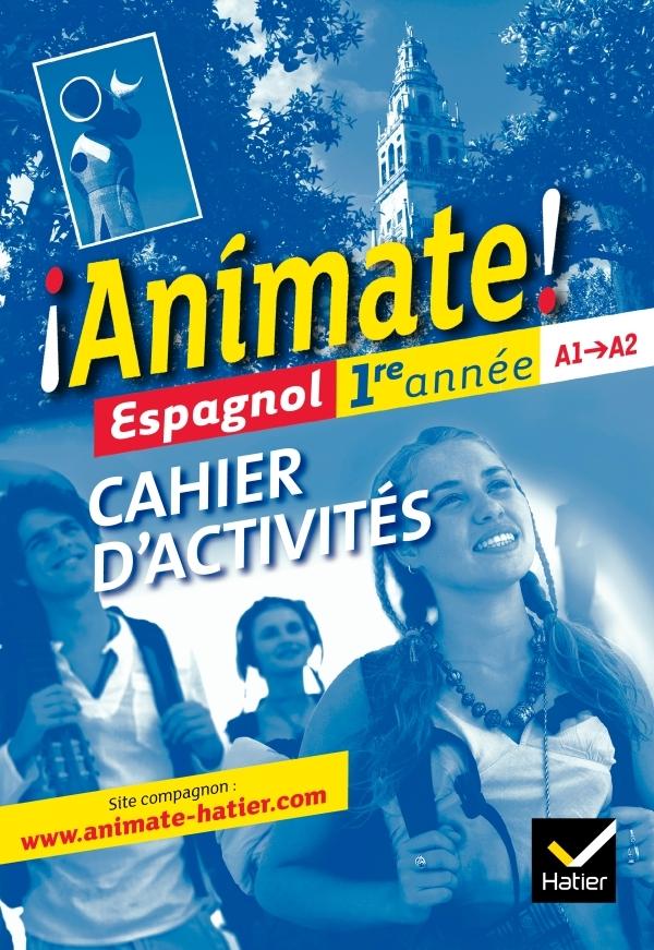 ANIMATE ESPAGNOL 1RE ANNEE ED. 2011 - CAHIER D'ACTIVITES