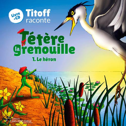 TETERE LA GRENOUILLE 1. LE HERON (LIVRE CD TITOFF).