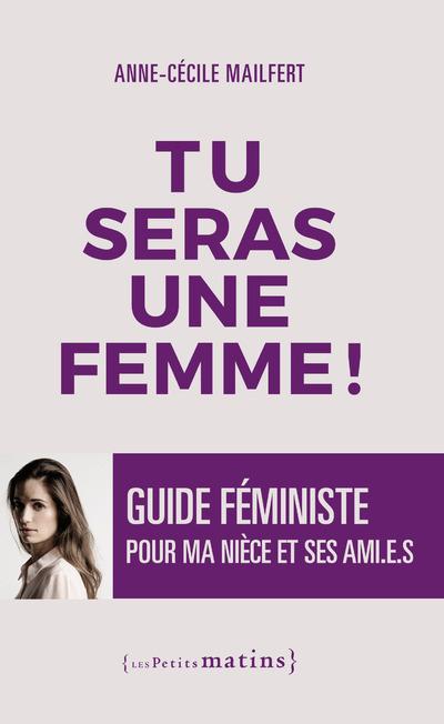 TU SERAS UNE FEMME ! - GUIDE FEMINISTE POUR MA NIECE ET SES AMI.E.S