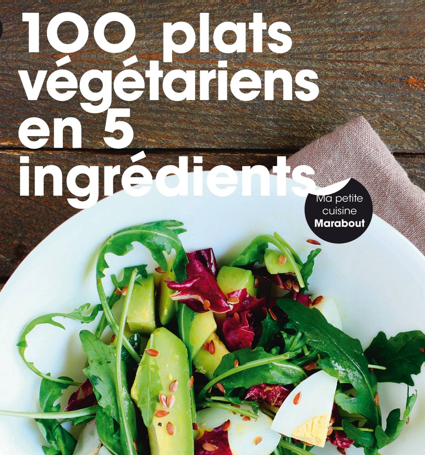 100 PLATS VEGETARIENS EN 5 INGREDIENTS