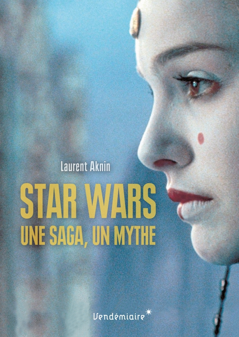 STAR WARS - UNE SAGA, UN MYTHE