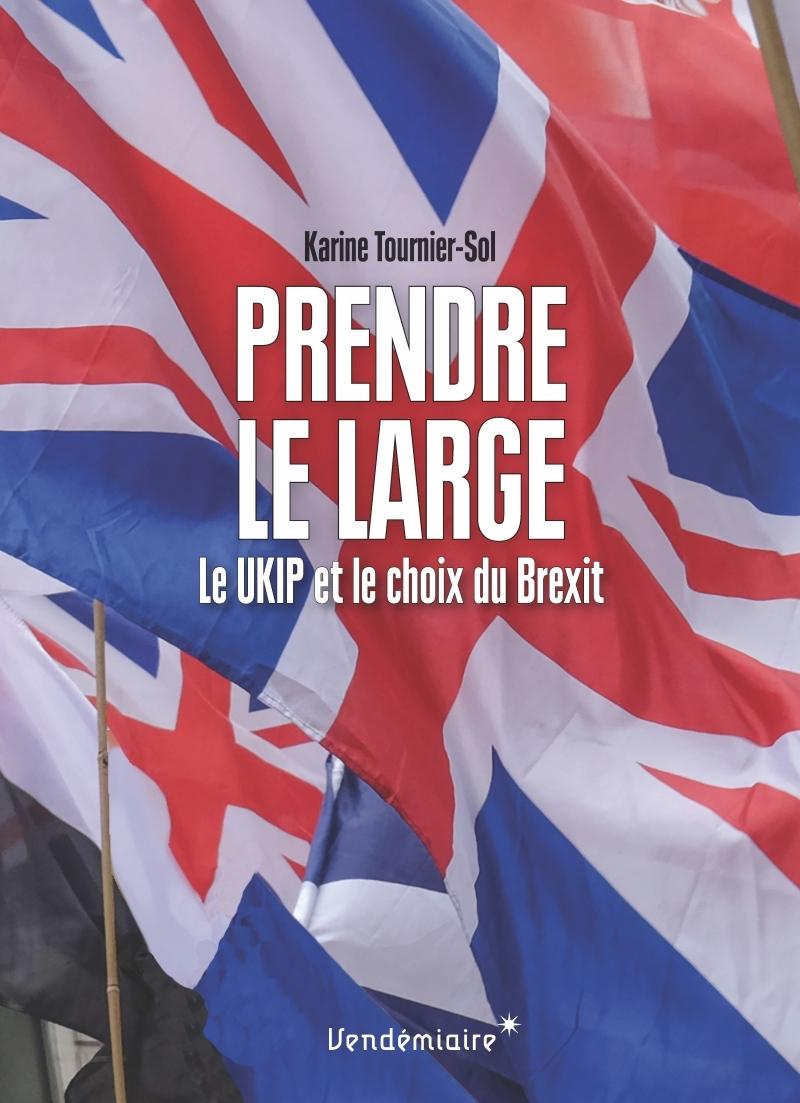 PRENDRE LE LARGE - LE UKIP ET LE CHOIX DU BREXIT