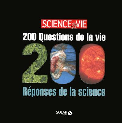 200 QUESTIONS DE LA VIE /200 REPONSES DE LA SCIENCE- SCIENCE&VIE