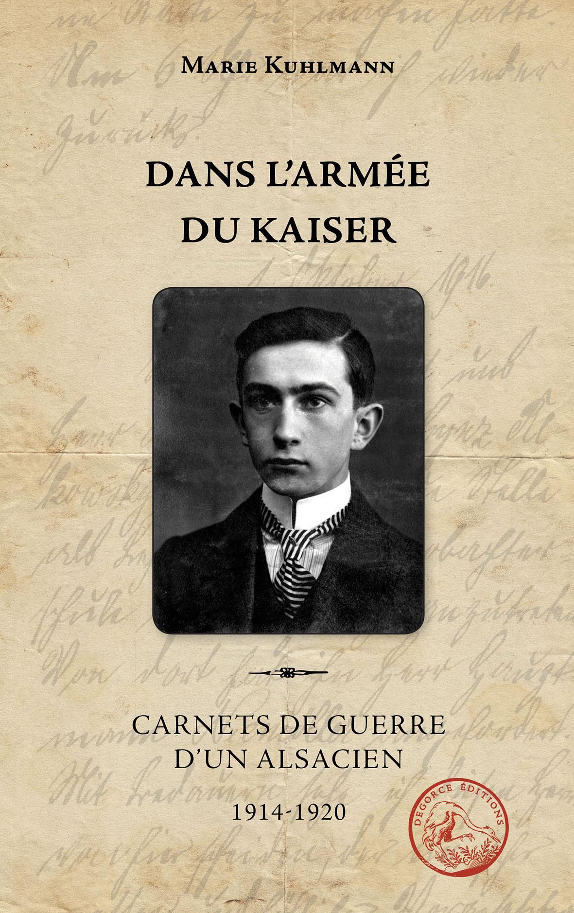 DANS L'ARMEE DU KAISER - CARNET DE GUERRE D'UN ALSACIEN 1914-1920