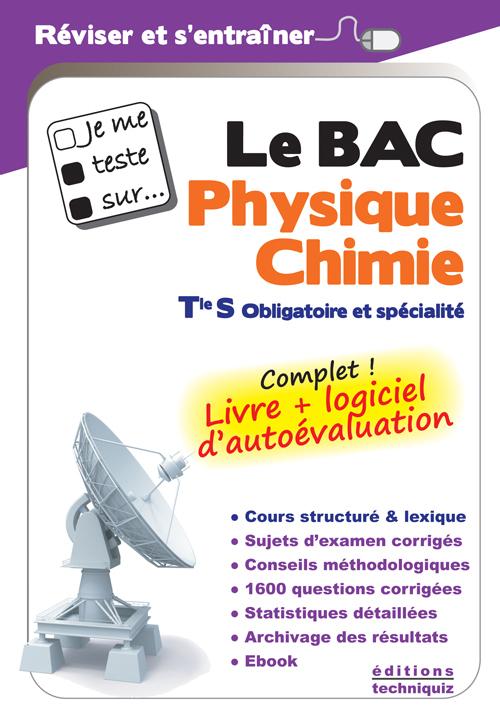 JE ME TESTE SUR...LE BAC PHYSIQUE-CHIMIE TLE S