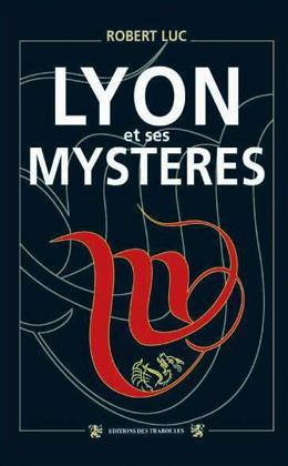 LYON ET SES MYSTERES