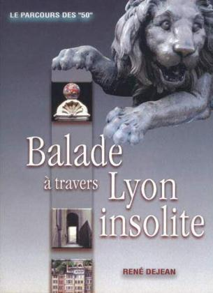 BALADE A TRAVERS LYON INSOLITE