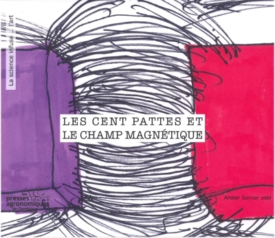 LES CENT PATTES ET LE CHAMP MAGNETIQUE (COLLECTION LA SCIENCE INFUSE...L'ART)