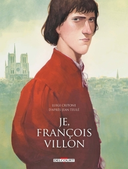 JE, FRANCOIS VILLON - EDITION INTEGRALE
