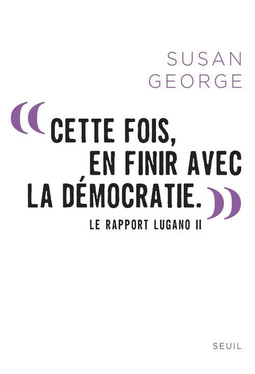 """"""" CETTE FOIS, EN FINIR AVEC LA DEMOCRATIE. """". LE RAPPORT LUGANO II"""