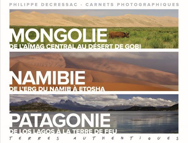 TERRES AUTHENTIQUES. MONGOLIE, NAMIBIE, PATAGONIE