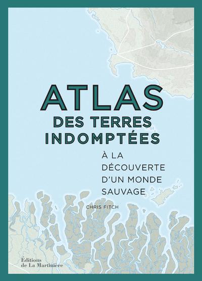ATLAS DES TERRES INDOMPTEES - A LA DECOUVERTE D'UN MONDE SAUVAGE