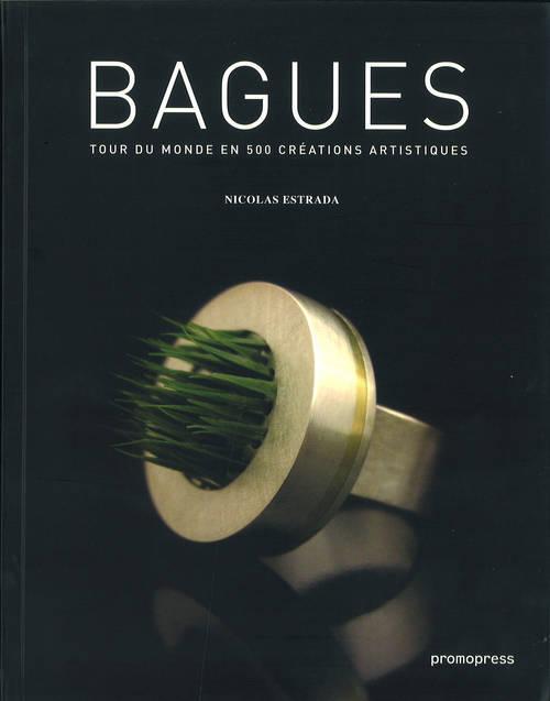 BAGUES - TOUR DU MONDE EN 500 CREATIONS ARTISTIQUES