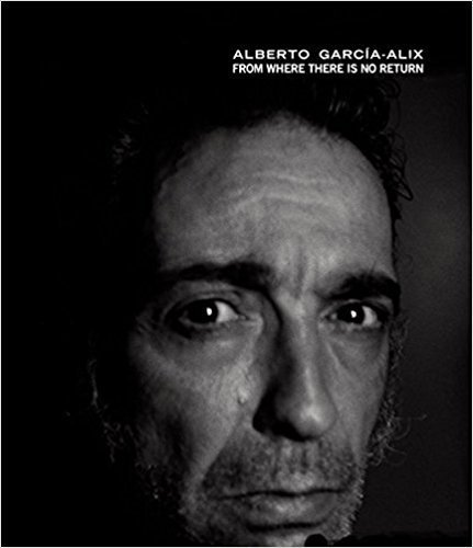 ALBERTO GARCIA-ALIX: FROM WHERE THERE IS NO RETURN /ANGLAIS