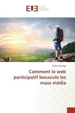 COMMENT LE WEB PARTICIPATIF BOUSCULE LES MASS MEDIA