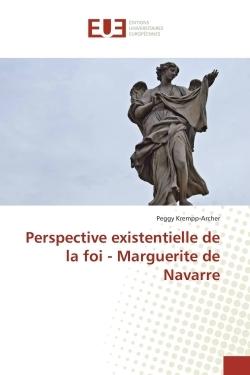 PERSPECTIVE EXISTENTIELLE DE LA FOI - MARGUERITE DE NAVARRE
