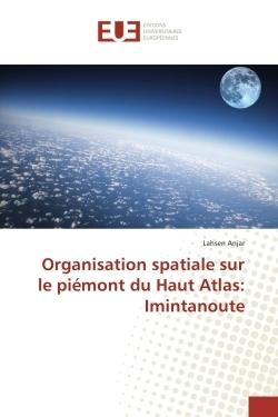 ORGANISATION SPATIALE SUR LE PIEMONT DU HAUT ATLAS: IMINTANOUTE