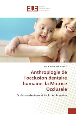 ANTHROPLOGIE DE L'OCCLUSION DENTAIRE HUMAINE: LA MATRICE OCCLUSALE