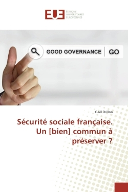 SECURITE SOCIALE FRANCAISE. UN [BIEN] COMMUN A PRESERVER ?