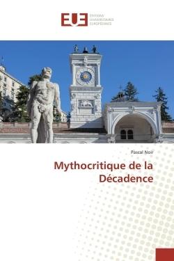 MYTHOCRITIQUE DE LA DECADENCE