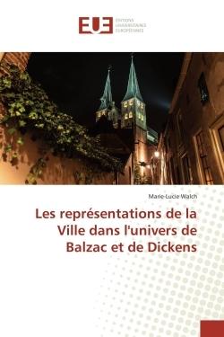 LES REPRESENTATIONS DE LA VILLE DANS L'UNIVERS DE BALZAC ET DE DICKENS