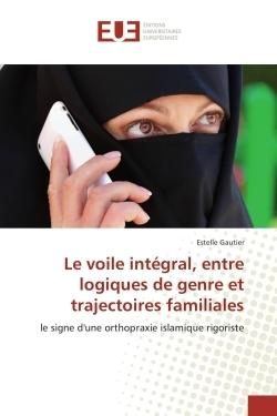LE VOILE INTEGRAL, ENTRE LOGIQUES DE GENRE ET TRAJECTOIRES FAMILIALES