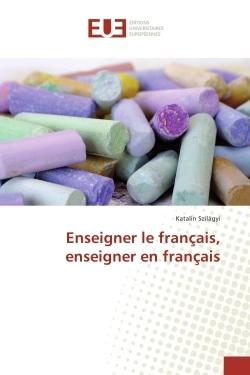 ENSEIGNER LE FRANCAIS, ENSEIGNER EN FRANCAIS