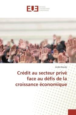 CREDIT AU SECTEUR PRIVE FACE AU DEFIS DE LA CROISSANCE ECONOMIQUE