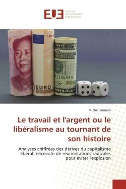 LE TRAVAIL ET L'ARGENT OU LE LIBERALISME AU TOURNANT DE SON HISTOIRE
