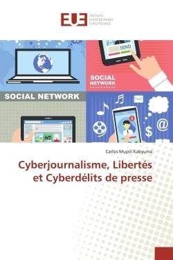 CYBERJOURNALISME, LIBERTES ET CYBERDELITS DE PRESSE