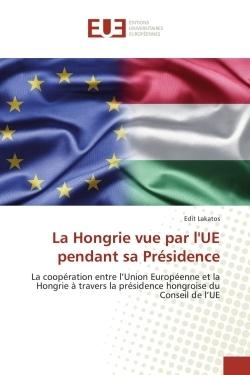 LA HONGRIE VUE PAR L'UE PENDANT SA PRESIDENCE
