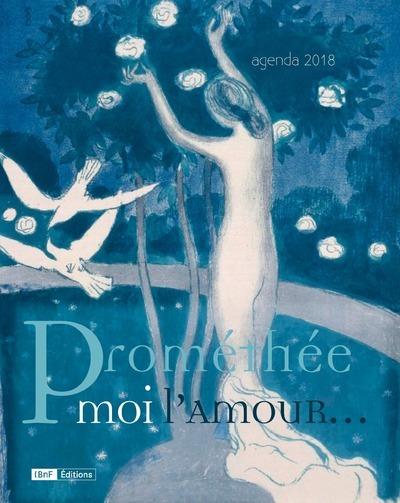 AGENDA 2018 - PROMETHEE MOI L'AMOUR...